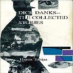 Dick Danks - Collected Stories | Harris Tobias