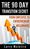 img - for The 90 Day Transition Secret: from employee to entrepreneur millionaire book / textbook / text book