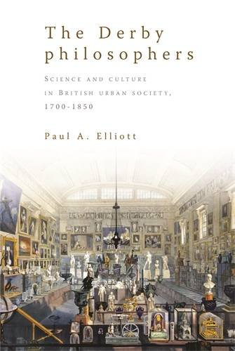 The Derby Philosophers: Science and Culture in British Urban Society, 1700-1850