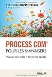 Process com pour les managers : Manager sans stress et booster ses équipes