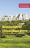 Tobias Sessler Wanderführer Chiemgauer Alpen: Wandern und Bergsteigen im Chiemgau - 51 Touren