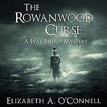 The Rowanwood Curse: Hal Bishop Mysteries, Book 1 | Livre audio Auteur(s) : Elizabeth O'Connell Narrateur(s) : Richard Nicholls