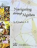 Navigating Through Algebra in Grades 3-5 (Principles and Standards for School Mathematics Navigations Series)