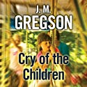 Cry of the Children Audiobook by J. M. Gregson Narrated by Andrew Wincott