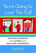 You're Going to Love This Kid!: Teaching Children with Autism in the Inclusive Classroom by Paula Kluth (2003-01-31)