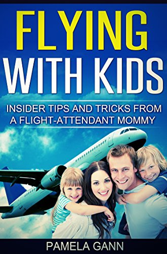 Flying with Kids: Insider Tips and Tricks from a Flight Attendant Mommy PDF