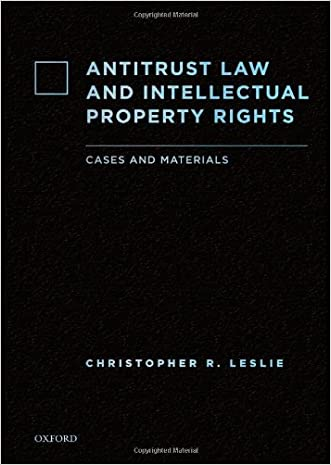Antitrust Law and Intellectual Property Rights: Cases and Materials written by Christopher R. Leslie