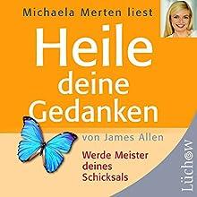 Heile deine Gedanken: Werde Meister deines Schicksals Hörbuch von James Allen Gesprochen von: Michaela Merten