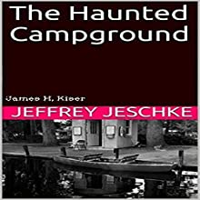 The Haunted Campground (       UNABRIDGED) by Jeffrey Jeschke Narrated by James H Kiser