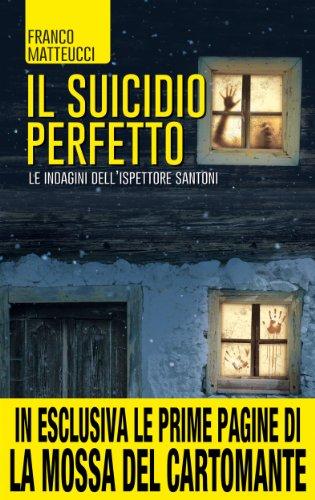 Il suicidio perfetto Le indagini dell'ispettore Santoni Vol 1 PDF