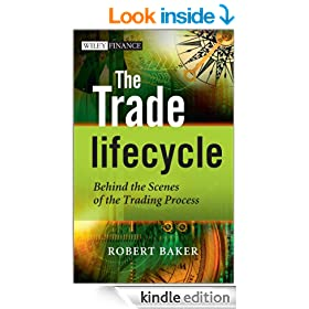 The Trade Lifecycle: Behind the Scenes of the Trading Process (The Wiley Finance Series)