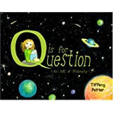 Q is for Question: An ABC of Philosophyby Tiffany Poirier