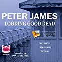 Looking Good Dead (       UNABRIDGED) by Peter James Narrated by David Thorpe