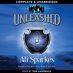 Mind Over Matter: Unleashed, Book 2 | [Ali Sparkes]