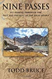 img - for Nine Passes: Fly Fishing through the Past and Present of the High Sierra (Full Color) book / textbook / text book