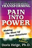 Transforming Pain into Power : Making the Most of Your Emotions, New Edition