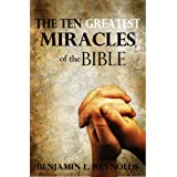 The Ten Greatest Miracles of the Bibleby Benjamin Reynolds