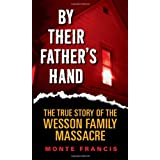 By Their Father's Hand: The True Story of the Wesson Family Massacreby Monte Francis