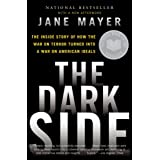 The Dark Side: The Inside Story of How the War on Terror Turned Into a War on American Ideals ~ Jane Mayer