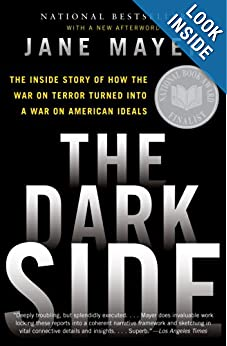 The Dark Side The Inside Story of How The War on Terror Turned into a War on American Ideals - Jane Mayer