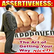 Assertiveness: The Art of Getting Your Way Nicely | [Multiverse Audio]