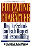 Educating for Character: How Our Schools Can Teach Respect and Responsibility (0553370529) by Lickona, Thomas