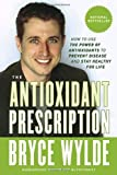 img - for The Antioxidant Prescription: How to Use the Power of Antioxidants to Prevent Disease and Stay Healthy for Life book / textbook / text book