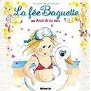 Collection La Fée Baguette : La fee baguette au bord de la mer - De 3 à 7 ans