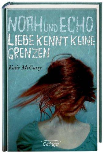 Noah und Echo - Liebe kennt keine Grenzen von Katie McGarry