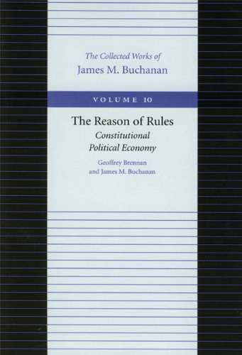 Reason of Rules The Collected Works of James M Buchanan The086597537X