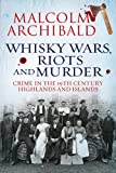 Whisky Wars, Riots and Murder: Crime in the 19th Century Highlands and Islands
