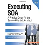 Executing SOA: A Practical Guide for the Service-Oriented Architect (developerWorks Series)