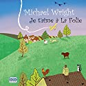 Je t'aime à La Folie Audiobook by Michael Wright Narrated by Michael Wright