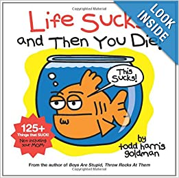 Life Sucks and Then You Die: Todd Harris Goldman ...