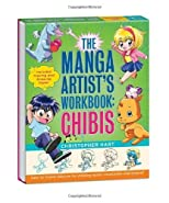 The Manga Artist&#39;s Workbook: Chibis: Easy to Follow Lessons for Drawing Super-cute Characters Spi edition by Hart, Christopher published by Potter