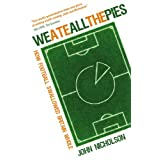 We Ate All The Pies: How Football Swallowed Britain Wholeby John Nicholson