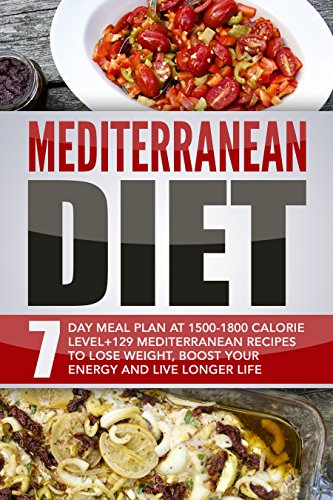 Mediterranean Diet: 7 Day Meal Plan At 1500-1800 Calorie Level+129 Mediterranean Recipes To Lose Weight, Boost Your Energy And Live Longer Life by Sofia Antoniou