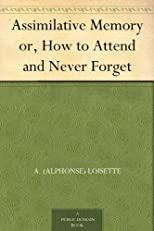 Assimilative Memory or How to Attend and Never Forget