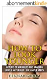 How to Look Younger - Get Rid of Eye Wrinkles, Drooping Cheeks and Sagging Jowls Naturally: Six Easy Steps (How to Look Younger - Anti Aging Techniques That Work Book 1) (English Edition)