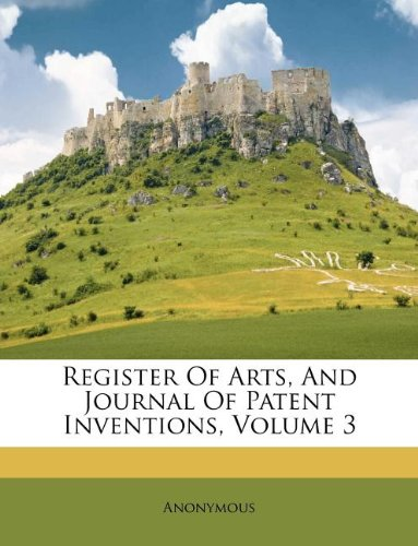 Register Of Arts, And Journal Of Patent Inventions, Volume 3