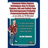 Camtasia Video Capture Techniques: How To Create, Capture, Edit and Publish Your Own Outrageously Profitable Videos ...In As Little as 79 Minutes! by Jim Edwards