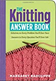 The Knitting Answer Book: Solutions to Every Problem You'll Ever Face; Answers to Every Question You'll Ever Ask (1580175996) by Margaret Radcliffe