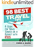 98 Best Travel Tips: A Guide For Travel Junkies on a Budget with Kids