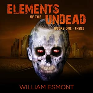 Elements of the Undead: Books One - Three | [William Esmont]