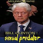 Bill Clinton: Sexual Predator | Melissa Towne