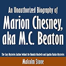 An Unauthorized Biography of Marion Chesney, aka M.C. Beaton: The Cozy Mysteries Author Behind the Hamish Macbeth and Agatha Raisin Mysteries (       UNABRIDGED) by Malcolm Stone Narrated by Tom McElroy