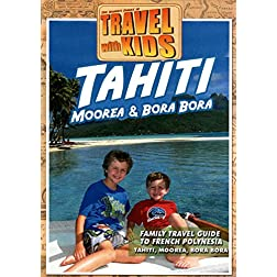 Travel With Kids: Tahiti, Moorea & Bora Bora