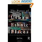 The Power of Urban Ethnic Places: Cultural Heritage and Community Life (The Metropolis and Modern Life)