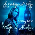 Wings of Shadow: The Underground Trilogy Audiobook by Anna Kyss Narrated by Meghan Lewis