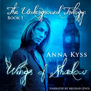 Wings of Shadow: The Underground Trilogy, Book 1 | [Anna Kyss]
